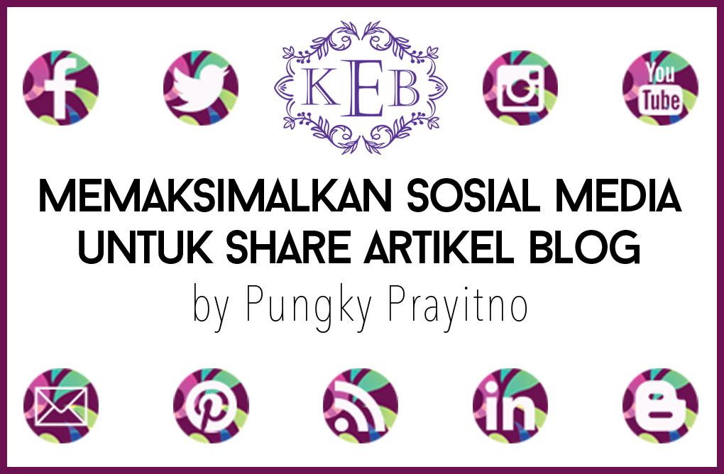 Memaksimalkan Sosial Media untuk Share Artikel Blog