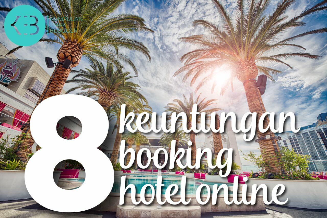 Apa Saja 8 Keuntungan yang Didapat dari Booking Hotel Online