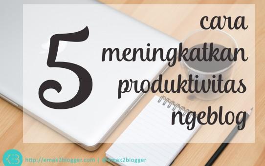 Cara Meningkatkan Produktivitas Ngeblog